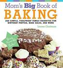 Mom's Big Book of Baking: 200 Simple, Foolproof Family Favorites for Birthday Parties, Bake Sales, and More by Lauren Chattman (Hardback, 2008)