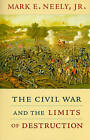 The Civil War and the Limits of Destruction by Mark E. Neely (Paperback, 2010)