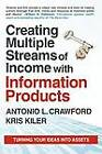 Creating Multiple Streams of Income with Information Products: Turning Your Ideas Into Assets by Antonio L Crawford, Kris Kiler (Paperback / softback, 2011)
