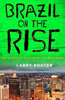 Brazil on the Rise: The Story of a Country Transformed by Larry Rohter (Paperback, 2012)