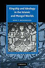 Kingship and Ideology in the Islamic and Mongol Worlds by Anne F. Broadbridge (Paperback, 2010)