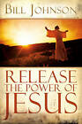 Release the Power of Jesus by Bill Johnson (Paperback, 2009)