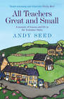 All Teachers Great and Small by Andy Seed (Paperback, 2012)