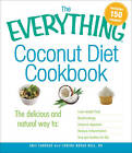 The Everything Coconut Diet Cookbook:  The Delicious and Natural Way to: Lose Weight Fast, Boost Energy, Improve Digestion, Reduce Inflammation, and Get Healthy for Life by Anji Sandage, Lorena Novak Bull (Paperback, 2011)