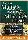 How to Multiply Wins & Minimize Losses: Effective Money Management for Traders by Bennett A. McDowell (Digital, 2010)
