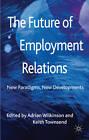 The Future of Employment Relations: New Paradigms, New Developments by Palgrave Macmillan (Hardback, 2011)