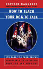 How to Teach Your Dog to Talk by Captain Haggerty (Paperback, 2000)