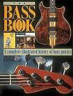 The Bass Book: A Complete Illustrated History of Bass Guitars by Tony Bacon, Barry Moorhouse (Paperback, 2007)