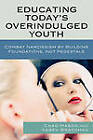 Educating Today's Overindulged Youth: Combat Narcissism by Building Foundations, Not Pedestals by Karen Brackman, Chad Mason (Hardback, 2009)