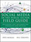Social Media in the Public Sector Field Guide: Designing and Implementing Strategies and Policies by Bill Greeves, Ines Mergel (Paperback, 2012)