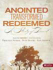 Anointed, Transformed, Redeemed: A Study of David by Priscilla Shirer, Kay Arthur, Beth Moore (Paperback / softback, 2008)
