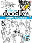 What to Doodle? Creepy Crawlies! by Chuck Whelon (Paperback, 2010)