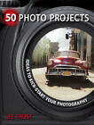 50 Photo Projects: Ideas to Kick-Start Your Photography by Lee Frost (Paperback, 2009)