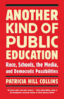 Another Kind of Public Education: Race, the Media, Schools, and Democratic Possibilities by Patricia Hill Collins (Paperback, 2010)