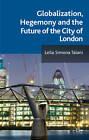 Globalization, Hegemony and the Future of the City of London by Leila Simona Talani (Hardback, 2011)