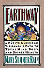 Earthway: A Native American Visionary's Path to Total Mind, Body and Spirit by Mary Summer Rain (Paperback, 1992)