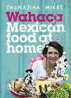 Wahaca - Mexican Food at Home by Thomasina Miers (Hardback, 2012)
