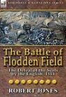 The Battle of Flodden Field: The Defeat of the Scots by the English, 1513 by Robert Jones (Hardback, 2011)