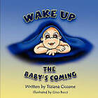 Wake Up, the Baby's Coming by Tiziana Ciccone (Paperback / softback, 2010)