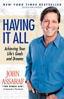 Having it All: Achieving Your Life's Goals and Dreams by John Assaraf (Paperback, 2008)