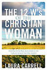 The 12 W's of the Christian Woman: Maintaining Balance in Your Walk with God by Laura Carrell (Paperback / softback, 2010)