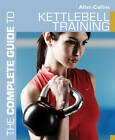 The Complete Guide to Kettlebell Training by Allan Collins (Paperback, 2011)