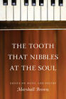 The Tooth That Nibbles at the Soul: Essays on Music and Poetry by Marshall Brown (Paperback, 2010)