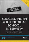 Succeeding in Your Medical School Interview: A Practical Guide to Ensuring You are Fully Prepared: Study Text by Tony Edgar, Matt Green (Paperback, 2012)