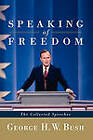 Speaking of Freedom: The Collected Speeches by George H. W. Bush (Paperback, 2011)