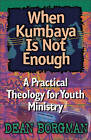 When Kumbaya Is Not Enough: A Practical Theology for Youth Ministry by Dean Borgman (Paperback / softback, 1997)