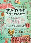 Farm Anatomy: Curious Parts and Pieces of Country Life by Julia Rothman (Paperback, 2011)