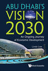 Abu Dhabi's Vision 2030: An Ongoing Journey of Economic Development by Linda Low (Hardback, 2012)