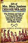 Life of Mrs. Mary Jemison: Deh-He-Wa-MIS-The Ordeals and Life of a Young Settler Girl Captured by Indians During the French and Indian War by James E Seaver (Paperback / softback, 2011)