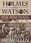 Holmes and Watson - The War Years by Kieran McMullen (Hardback, 2012)