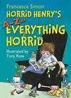 Horrid Henry's A - Z of Everything Horrid by Francesca Simon (Paperback, 2012)