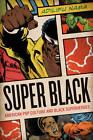 Super Black: American Pop Culture and Black Superheroes by Adilifu Nama (Paperback, 2011)