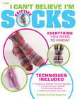 I Can't Believe I'm Knitting Socks by Cynthia Guggemos (Paperback, 2007)