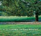 A Clearing in the Woods: Creating Contemporary Gardens by Roger Foley (Hardback, 2009)
