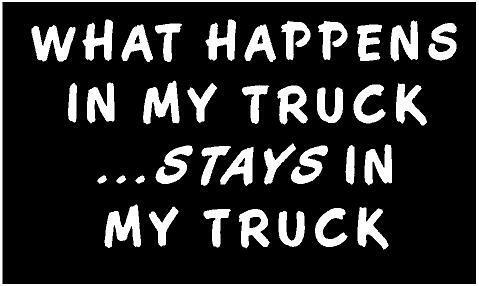 WHITE Vinyl Decal - What happens in my truck stays in my truck fun funny country