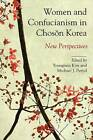 Women and Confucianism in Choson Korea by State University of New York Press (Paperback, 2012)