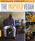 The Inspired Vegan: Seasonal Ingredients, Creative Recipes, Mouthwatering Menus by Bryant Terry (Paperback, 2012)