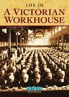 Life in a Victorian Workhouse: From 1834 to 1930 by Peter Higginbotham (Paperback, 2011)