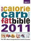 The Calorie, Carb & Fat Bible: The UK's Most Comprehensive Calorie Counter: 2011 by Weight Loss Resources (Paperback, 2011)