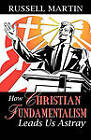 How Christian Fundamentalism Leads Us Astray by Russell Martin (Paperback / softback, 2009)