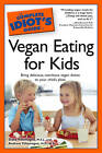 Complete Idiot's Guide to Vegan Eating for Kids: Bring Delicious, Nutritious Vegan Dishes to Your Child's Plate by Dana Villamagna, Andrew Villamagna (Paperback, 2010)