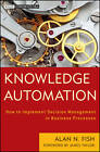 Knowledge Automation: How to Implement Decision Management in Business Processes by Alan N. Fish (Hardback, 2012)