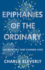 Epiphanies of the Ordinary: Encounters That Change Lives by Charlie Cleverly (Paperback, 2013)