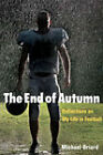 The End of Autumn: Reflections on My Life in Football by Michael Oriard (Paperback, 2009)