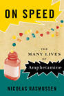 On Speed: The Many Lives of Amphetamine by Nicolas Rasmussen (Paperback, 2009)
