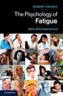 The Psychology of Fatigue: Work, Effort and Control by Robert V. Hockey (Hardback, 2013)